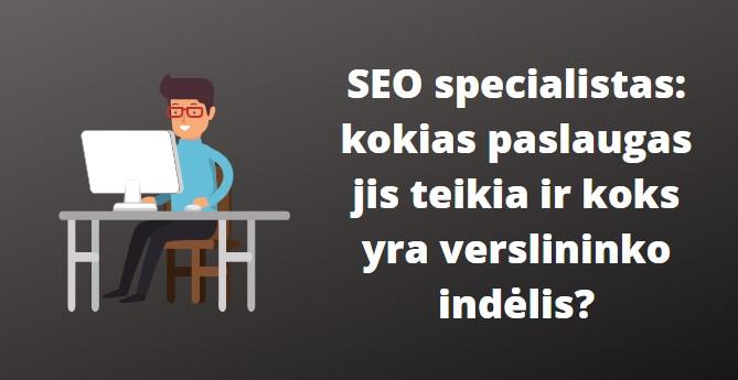 SEO specialistas: kokias paslaugas jis teikia ir koks yra verslininko indėlis?
